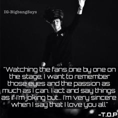 """""""Watching the fans one by one on the stage, I want to remember those eyes and the passion as much as I can.."""" -TOP"""