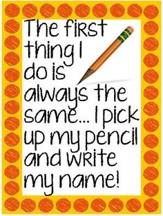 The first thing I do is always the same... I pick up my pencil and write my name.