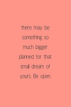 there may be something so much bigger planned for that small dream of yours. Be open. Fear Quotes, Life Quotes, Qoutes, Inspirational Quotes For Women, Motivational Quotes, Yoga Quotes, Mission Quotes, Empowerment Quotes, Real Facts