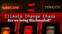 Are we being Blackmailed? Climate Change Chaos - 500 days