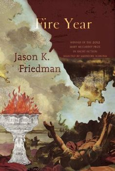 Fire Year (Mary McCarthy Prize in Short Fiction) by Jason K. Friedman, http://www.amazon.com/dp/B00E257ZW0/ref=cm_sw_r_pi_dp_up7Usb0HCVYAQ