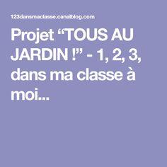 """Projet """"TOUS AU JARDIN !"""" - 1, 2, 3, dans ma classe à moi..."""