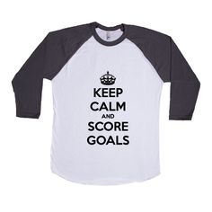 Keep Calm And Score Goals Soccer Hockey Job Jobs Career Careers Profession Sport Sporty Teams Athlete Unisex Adult T Shirt SGAL3 Baseball Longsleeve Tee