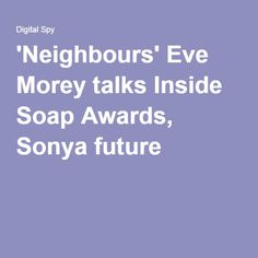 'Neighbours' Eve Morey talks Inside Soap Awards, Sonya future