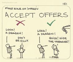 Rule 1 to Comedic Improvisation: Accept offers; the more ridiculous the better  ~ Jono Sketchplanations
