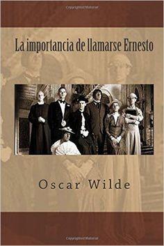 La importancia de llamarse Ernesto: Amazon.es: Oscar Wilde: Libros