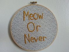 Meow or Never Embroidery Hoop