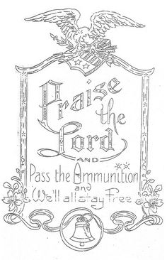 Praise the Lord and Pass the ammunition and we'll all stay free.