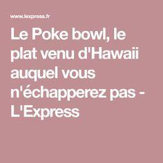 Le Poke bowl, le plat venu d'Hawaii auquel vous n'échapperez pas - L'Express