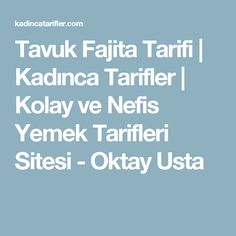 Tavuk Fajita Tarifi   Kadınca Tarifler   Kolay ve Nefis Yemek Tarifleri Sitesi - Oktay Usta Pasta Cake, Mini Cheesecakes, Turkish Recipes, Iftar, Scotch, Food And Drink, Cooking, Crafts, Bruschetta