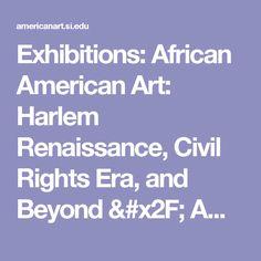 Exhibitions: African American Art: Harlem Renaissance, Civil Rights Era, and Beyond / American Art