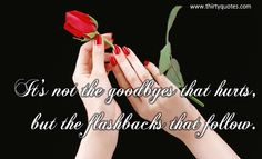 It's not the goodbyes that hurts, but the flashbacks that follow.