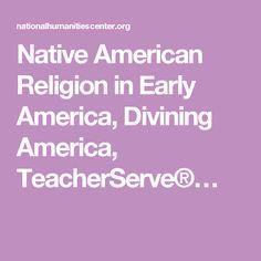 Native American Religion in Early America, Divining America, TeacherServe®…