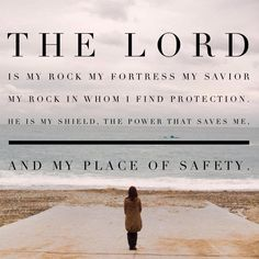 The Lord is my Rock, my Fortress, my Salvation...