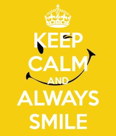 KEEP CALM AND ALWAYS SMILE. Another original poster design created with the Keep Calm-o-matic. Buy this design or create your own original Keep Calm design now. Keep Smiling Quotes, Keep Calm Quotes, Always Smile Quotes, Happy Quotes, Quotes Quotes, Keep Calm Carry On, Keep Calm And Love, The Words, Lach Smiley