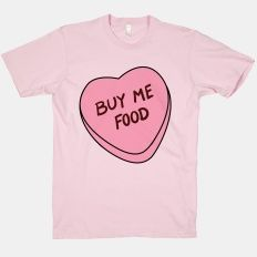 Our t-shirts are made from preshrunk cotton and a heathered tri-blend fabric. Original art on men's, women's and kid's tees. All shirts printed in the USA. buy me food and i wil love u thx bb. T Shirt Time, My T Shirt, Funny Fashion, Women's Fashion, Food T, Cool Shirts, Sassy Shirts, Awesome Shirts, Women's Shirts