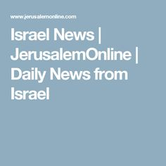 Israel News | JerusalemOnline | Daily News from Israel