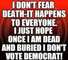 That is why I and every other Republican should be cremated after death!