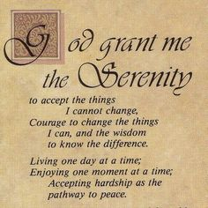 God, grant me the serenity ...  https://www.facebook.com/photo.php?fbid=628180793910754
