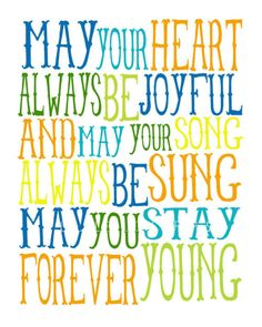 (May you always know the truth and see the light surrounding you.) <3 Forever Young // Bob Dylan
