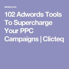 102 Adwords Tools To Supercharge Your PPC Campaigns | Clicteq