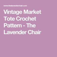 Vintage Market Tote Crochet Pattern - The Lavender Chair