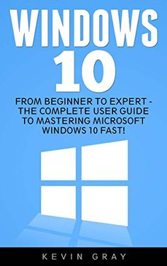 Windows 10: From Beginner to Expert - The Complete User Guide To Mastering Microsoft Windows 10 Fast! (Windows 10, Windows, Windows 10 Guide) by Kevin Gray http://www.amazon.com/dp/B01D3VL632/ref=cm_sw_r_pi_dp_UPV7wb1PHGSNS