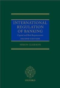 International regulation of banking : capital and risk requirements / Simon Gleeson