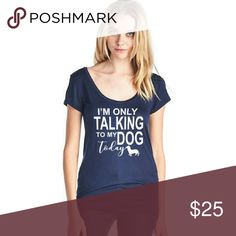 I'm Only Talking To My Dog Today Graphic Tee Graphic Tee  Scoop Neck, short sleeve top   95% Rayon 5% Spandex   Made in USA Tops Tees - Short Sleeve