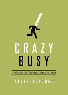 Crazy Busy: A (Mercifully) Short Book about a (Really) Big Problem by Kevin DeYoung, http://www.amazon.com/dp/B00D6IRTC0/ref=cm_sw_r_pi_dp_cWOCtb11WZJG7