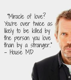 charming life pattern: house m.d – quote – hugh laurie – miracle of love … charming life pattern: house m.d – quote – hugh laurie – miracle of love … Tv Show Quotes, Movie Quotes, Funny Quotes, Dr House Quotes, Life Quotes, Gregory House, Doctor Quotes, Grey Anatomy Quotes, Hugh Laurie