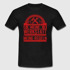 """""""Meine Werkstatt meine Regeln""""  T-Shirt Design by RavoNeo  Visit our Homepage  www.ravoneo.de"""