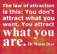 The law of attraction is this: