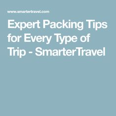 Expert Packing Tips for Every Type of Trip - SmarterTravel