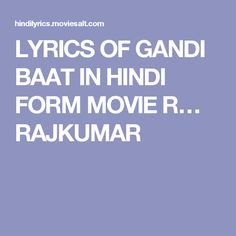 LYRICS OF GANDI BAAT IN HINDI FORM MOVIE R… RAJKUMAR