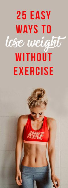 25 Simple Ways To Lose Weight Without Exercise