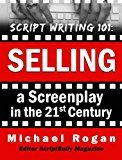 Free Kindle Book -   Script Writing 101: Selling a Screenplay in the 21st Century (ScriptBully Book Series 5)