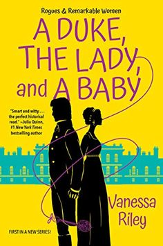 The Duke, the Lady, and the Baby (Rogues and Remarkable Women #1) by Vanessa Riley Historical Romance, Historical Fiction, Thing 1, The First Wives Club, Pride And Prejudice, Romance Novels, So Little Time, Book 1, Duke