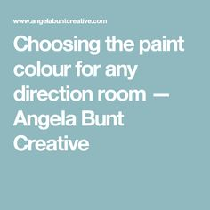 Choosing the paint colour for any direction room — Angela Bunt Creative
