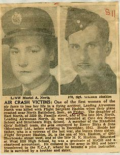 RCAF Leading Aircraftwoman Muriel Almyra North, aged 21, was almost certainly the only woman in the RCAF to die in an air crash while on duty. She was killed with Flight-Sergeant William Hashim when their aircraft crashed near North Battleford, Saskatchewan on September 8, 1944.