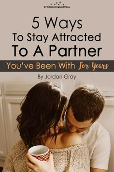 5 Ways To Stay Attracted To A Partner You've Been With For Years - https://themindsjournal.com/5-ways-to-stay-attracted-to-a-partner-youve-been-with-for-years/