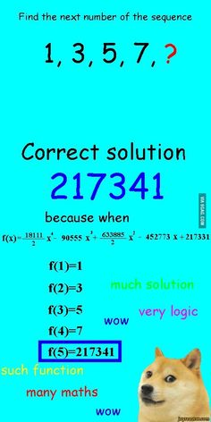 Find the next number of the sequence1, 3, 5, 7, ?Correct solution217341because wheni8*11 x- 90555 X + 6332885 x - 452773 X+ 217331f(l)=lf(2)=3f(3)=5veryloqicwowf(4)=7many maths^_wow,auto,9gag