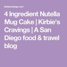 4 Ingredient Nutella Mug Cake   Kirbie's Cravings   A San Diego food & travel blog