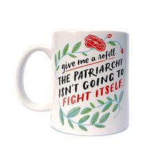 Give Me a Refill Patriarchy Ceramic Mug with Flower and Leaves