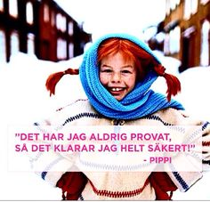 Whether you think you can, or you think you can't-you're right. Henry Ford Tro på dig själv! DU är grym!!! Pippi longstockings, strongest girl in the world is someone I really look up to!