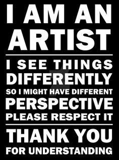 I see things differently, so I might have different perspective. Please respect it. I'm an Artist 01 I'm an Artist 02 I'm an Artist 03 I'm an Artist 04 . I'm an Artist 05 Poem Quotes, True Quotes, Words Quotes, Wise Words, Sayings, Quotable Quotes, Artist Problems, Artist Quotes, Artist Life