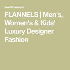 FLANNELS | Men's, Women's & Kids' Luxury Designer Fashion