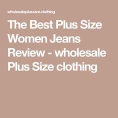 The Best Plus Size Women Jeans Review - wholesale Plus Size clothing