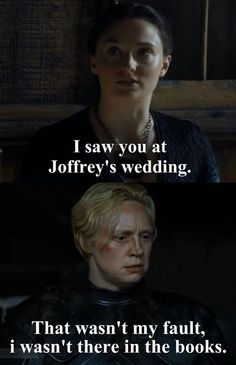 Haha! And she never met Sansa and Littlefinger on the road! In fact, they were never on the road.....