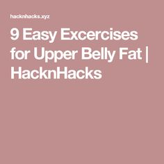 9 Easy Excercises for Upper Belly Fat | HacknHacks